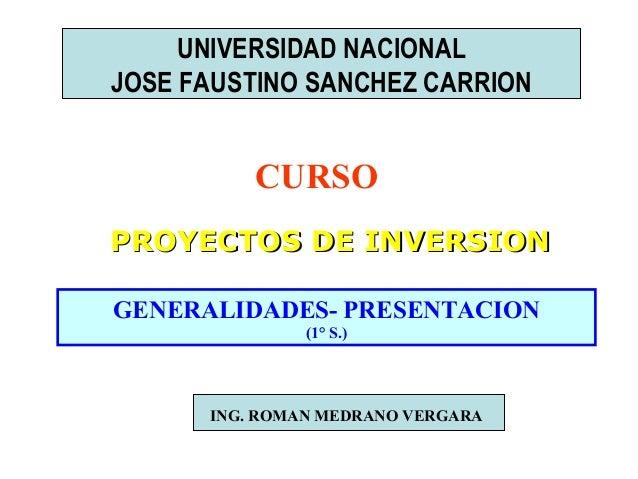 UNIVERSIDAD NACIONAL JOSE FAUSTINO SANCHEZ CARRION  CURSO PROYECTOS DE INVERSION GENERALIDADES- PRESENTACION (1° S.)  ING....