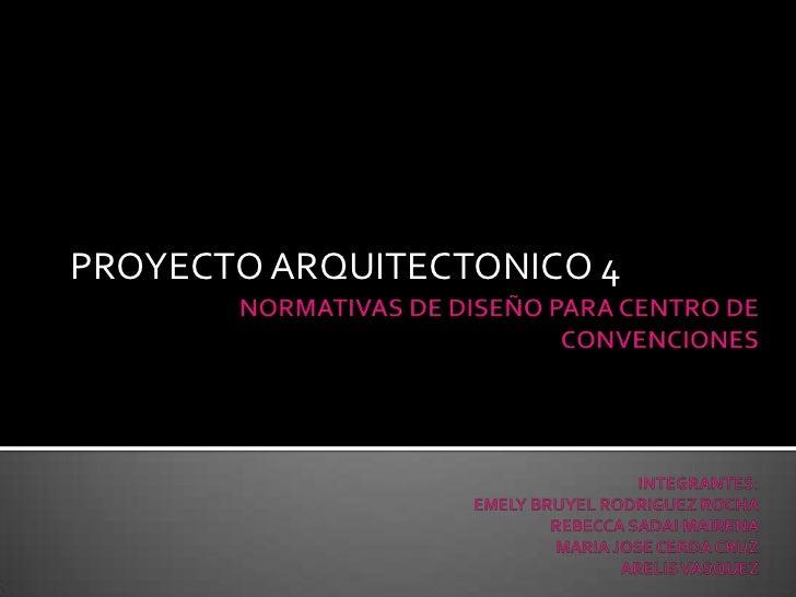 NORMATIVAS DE DISEÑO PARA CENTRO DE CONVENCIONESINTEGRANTES:EMELY BRUYEL RODRIGUEZ ROCHAREBECCA SADAI MAIRENA MARIA JOSE C...