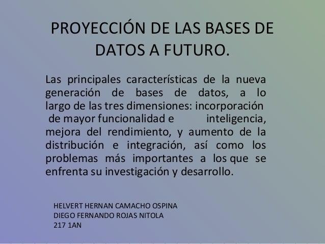 PROYECCIÓN DE LAS BASES DEDATOS A FUTURO.Las principales características de la nuevageneración de bases de datos, a lolarg...