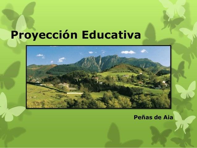 Proyección Educativa  Peñas de Aia