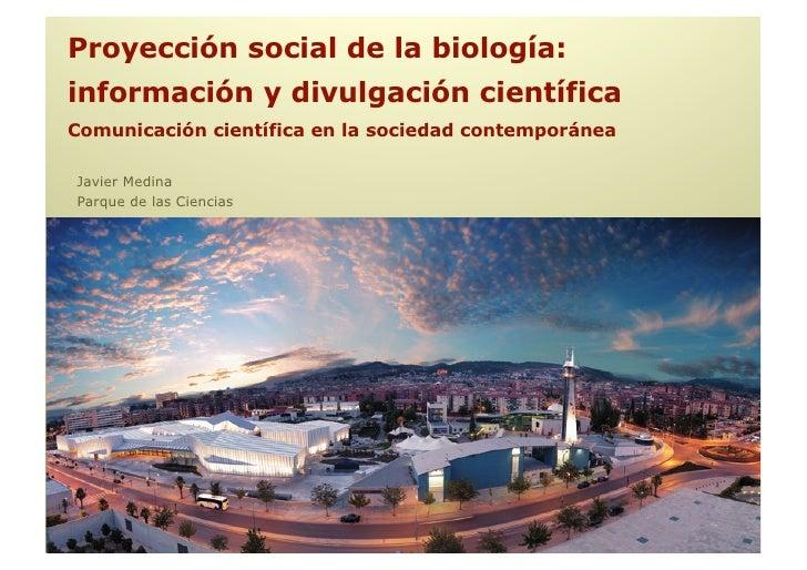 Proyección social de la biología: información y divulgación científica Comunicación científica en la sociedad contemporáne...