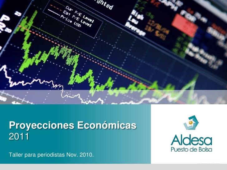 Proyecciones Económicas2011Taller para periodistas Nov. 2010.