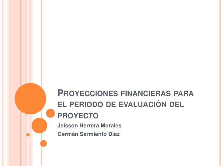 Proyecciones financieras para el periodo de evaluación del proyecto
