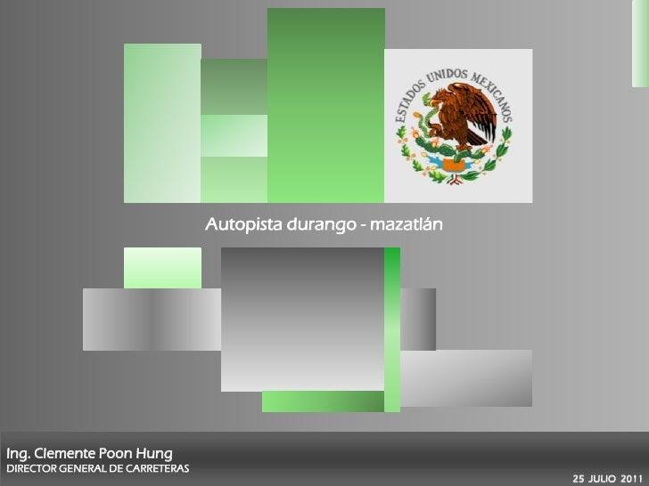 Autopista durango - mazatlánIng. Clemente Poon HungDIRECTOR GENERAL DE CARRETERAS                                         ...