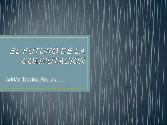 Pasado, presente y futuro de la computacion