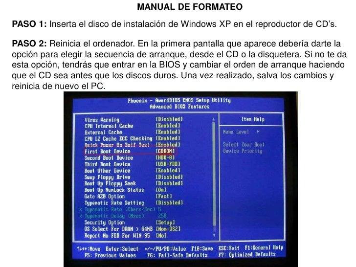 MANUAL DE FORMATEO<br />PASO 1: Inserta el disco de instalación de Windows XP en el reproductor de CD's.<br />PASO 2: Rein...