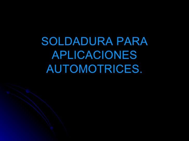 SOLDADURA PARA APLICACIONES AUTOMOTRICES.