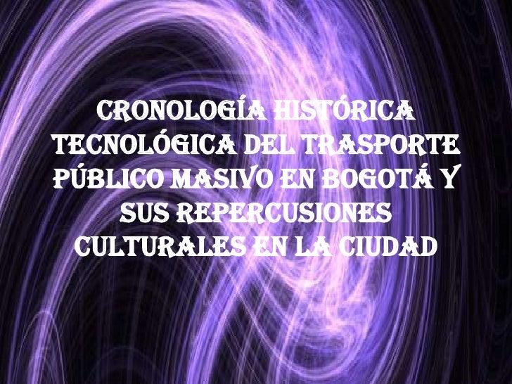 Cronología histórica tecnológica del trasporte público masivo en Bogotá y sus repercusiones culturales en la ciudad<br />