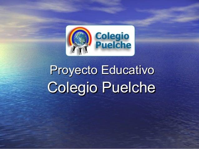 Proyecto EducativoProyecto Educativo Colegio PuelcheColegio Puelche