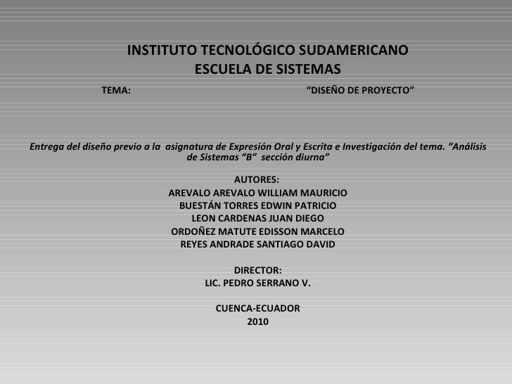 """INSTITUTO TECNOLÓGICO SUDAMERICANO ESCUELA DE SISTEMAS TEMA:  """"DISEÑO DE PROYECTO""""  Entrega del diseño previo a la  asign..."""