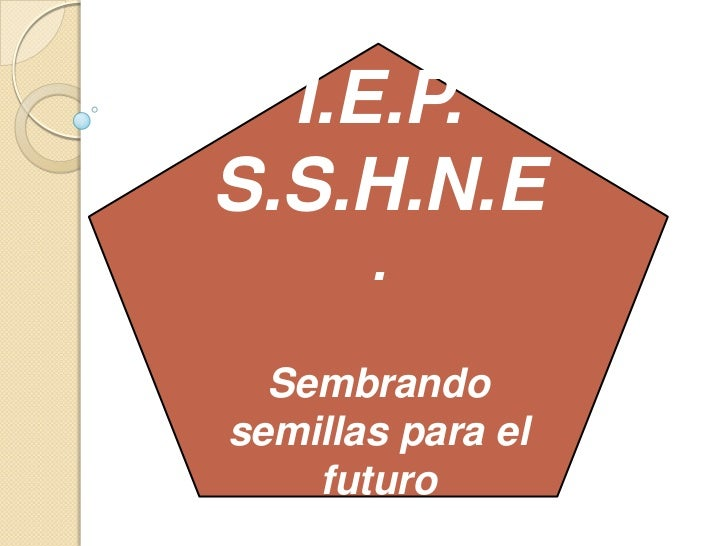 I.E.P.<br />S.S.H.N.E.<br />Sembrando semillas para el futuro<br />