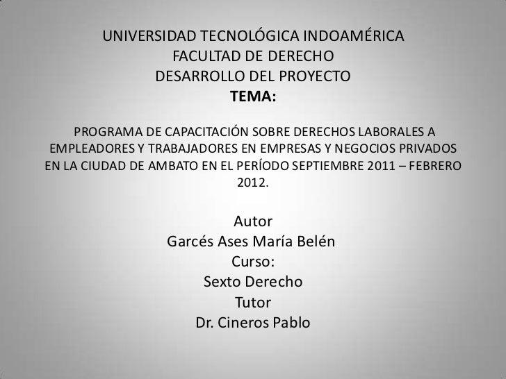 UNIVERSIDAD TECNOLÓGICA INDOAMÉRICAFACULTAD DE DERECHODESARROLLO DEL PROYECTOTEMA:PROGRAMA DE CAPACITACIÓN SOBRE DERECHOS...