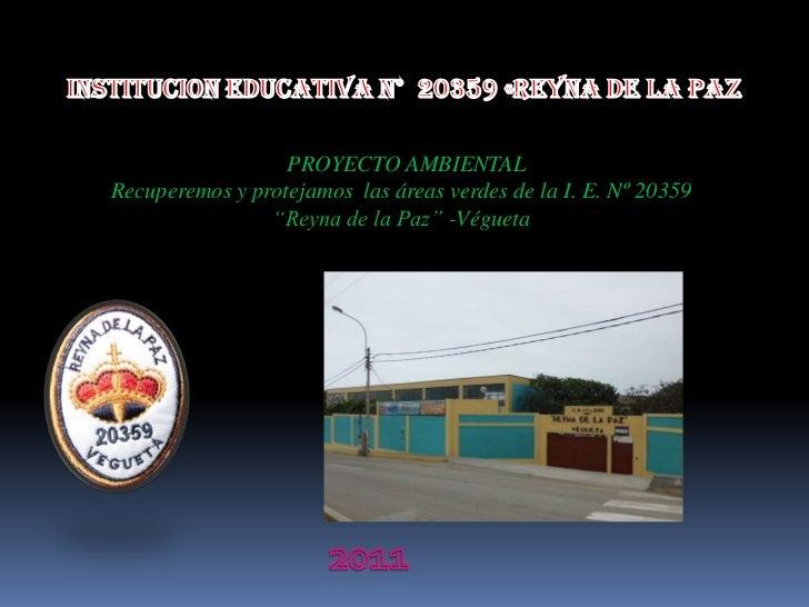 INSTITUCION EDUCATIVA N°  20359 «REYNA DE LA PAZ<br />PROYECTO AMBIENTAL<br />Recuperemos y protejamos las áreas verdes de...