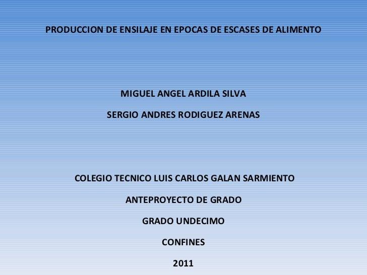 PRODUCCION DE ENSILAJE EN EPOCAS DE ESCASES DE ALIMENTO MIGUEL ANGEL ARDILA SILVA SERGIO ANDRES RODIGUEZ ARENAS  COLEGIO ...