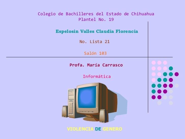 Colegio de Bachilleres del Estado de Chihuahua Plantel No. 19 Espelosin Valles Claudia Florencia No. Lista 21 Salón 103 Pr...