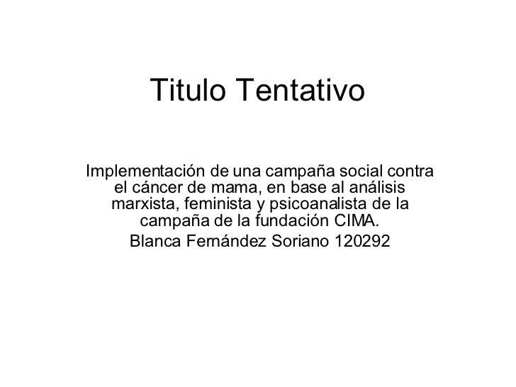 Titulo Tentativo Implementación de una campaña social contra el cáncer de mama, en base al análisis marxista, feminista y ...