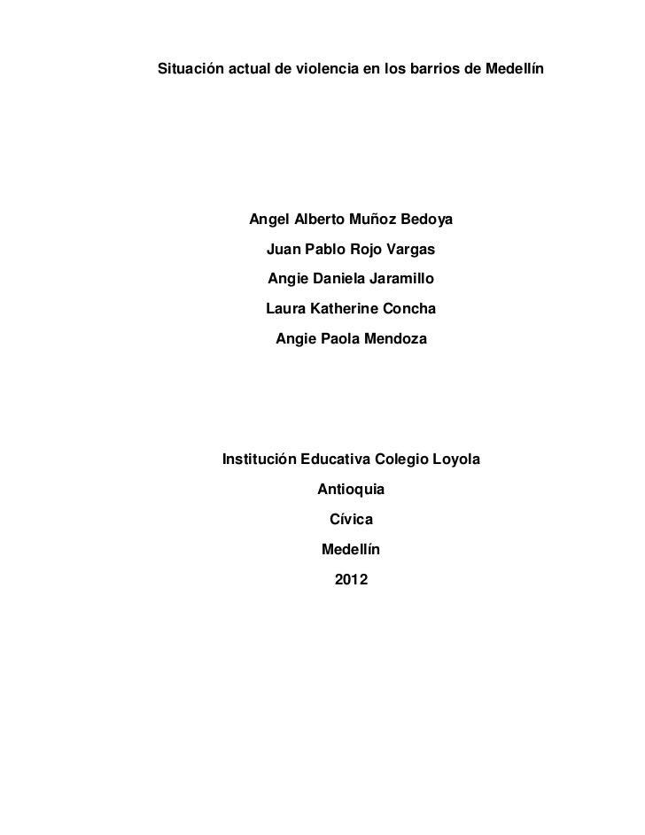 Situación actual de violencia en los barrios de Medellín             Angel Alberto Muñoz Bedoya               Juan Pablo R...