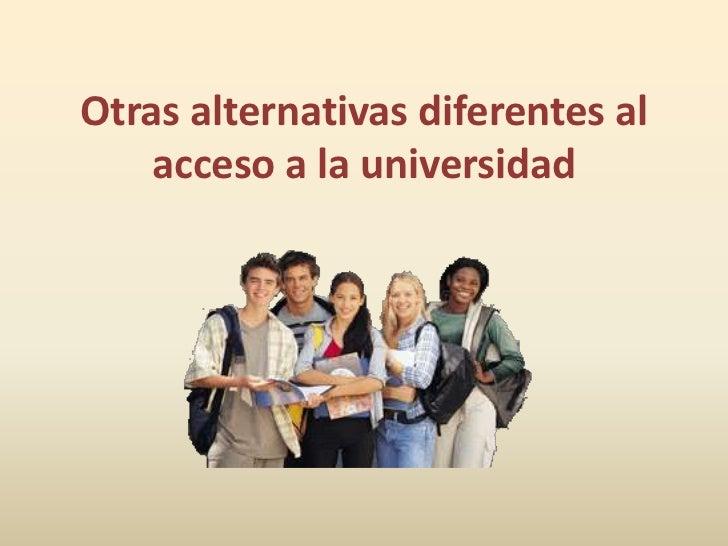 Otras alternativas diferentes al    acceso a la universidad