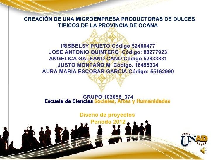 CREACIÓN DE UNA MICROEMPRESA PRODUCTORAS DE DULCES          TÍPICOS DE LA PROVINCIA DE OCAÑA          IRISBELSY PRIETO Cód...