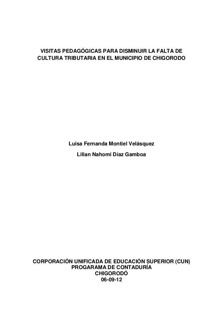 VISITAS PEDAGÓGICAS PARA DISMINUIR LA FALTA DE CULTURA TRIBUTARIA EN EL MUNICIPIO DE CHIGORODO           Luisa Fernanda Mo...