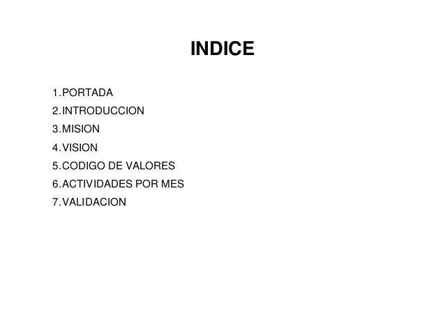 INDICE1. PORTADA2. INTRODUCCION3. MISION4. VISION5. CODIGO DE VALORES6. ACTIVIDADES POR MES7. VALIDACION