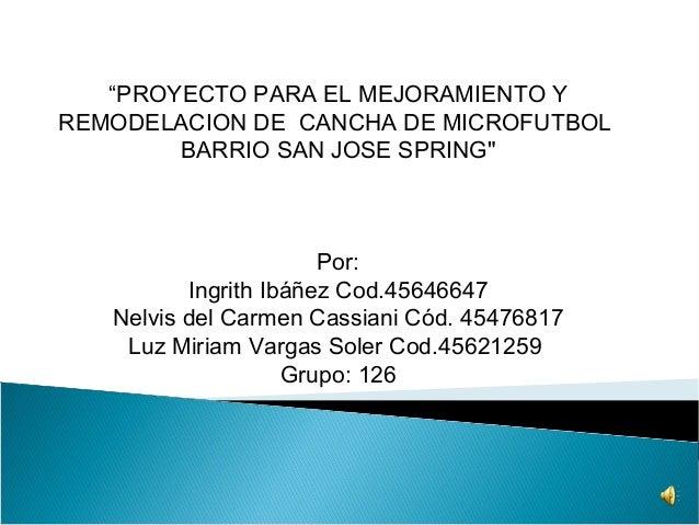 """""""PROYECTO PARA EL MEJORAMIENTO YREMODELACION DE CANCHA DE MICROFUTBOL           BARRIO SAN JOSE SPRING""""                   ..."""