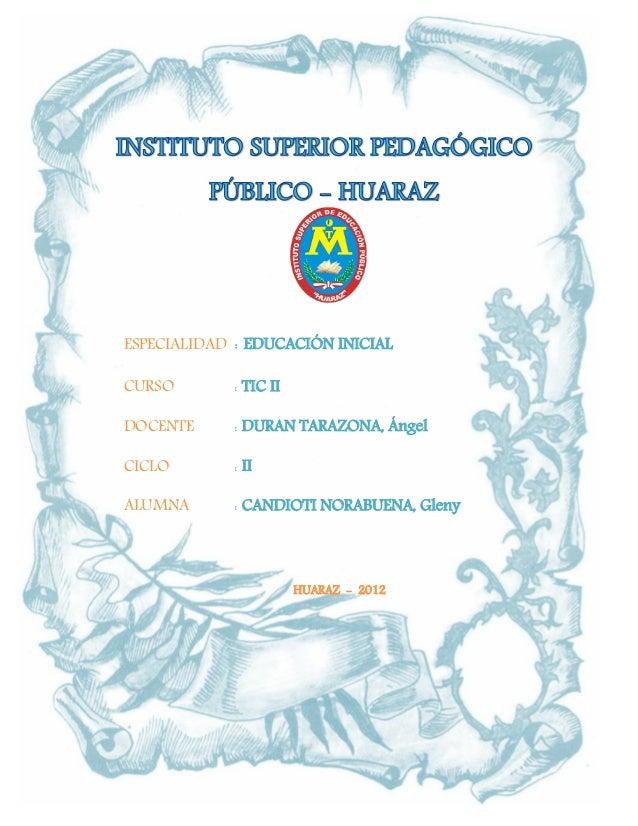 ESPECIALIDAD   : EDUCACIÓN INICIALCURSO          : TIC IIDOCENTE        : DURAN TARAZONA, ÁngelCICLO          : IIALUMNA  ...