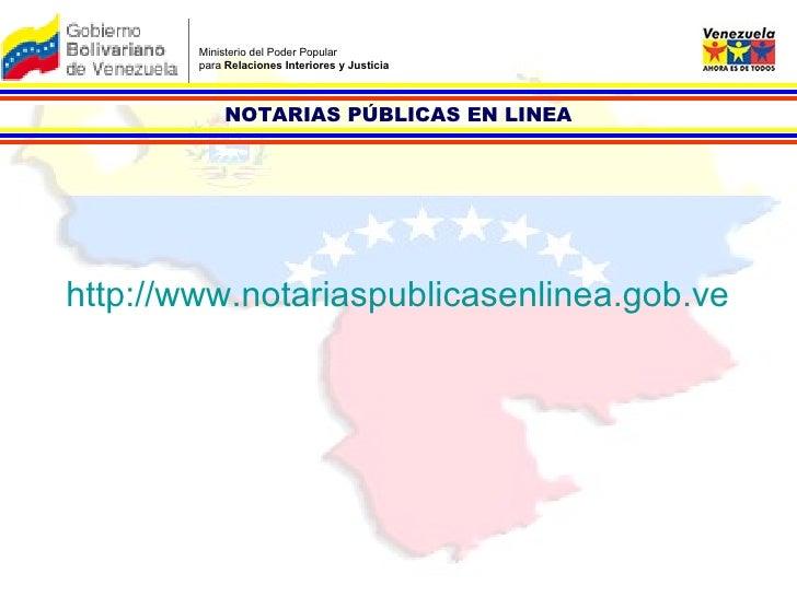 Ministerio del Poder Popular  para  Relaciones Interiores y Justicia http://www.notariaspublicasenlinea.gob.ve NOTARIAS PÚ...