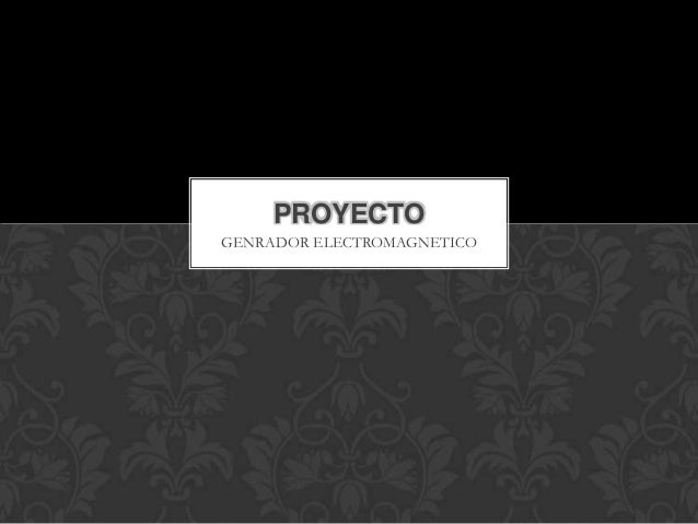 PROYECTOGENRADOR ELECTROMAGNETICO