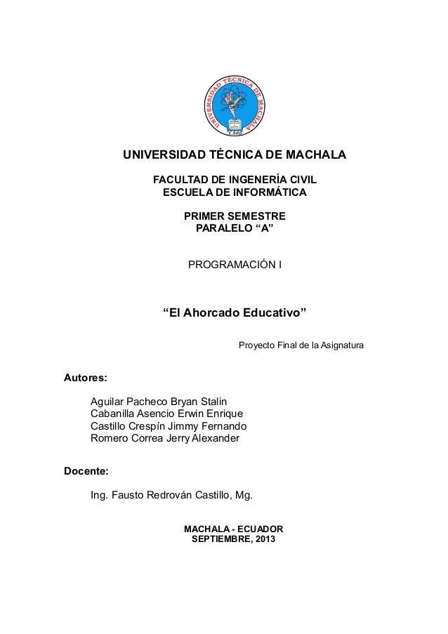 """UNIVERSIDAD TÉCNICA DE MACHALA FACULTAD DE INGENERÍA CIVIL ESCUELA DE INFORMÁTICA PRIMER SEMESTRE PARALELO """"A"""" PROGRAMACIÓ..."""