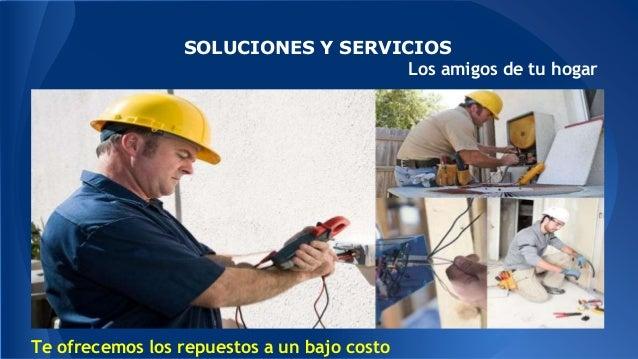 SOLUCIONES Y SERVICIOS Los amigos de tu hogar Te ofrecemos los repuestos a un bajo costo