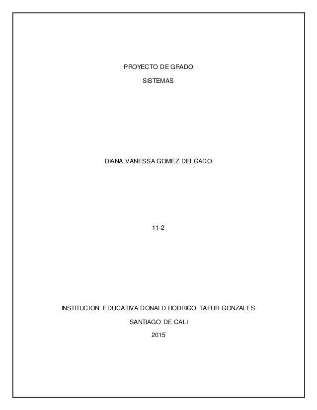 PROYECTO DE GRADO SISTEMAS DIANA VANESSA GOMEZ DELGADO 11-2 INSTITUCION EDUCATIVA DONALD RODRIGO TAFUR GONZALES SANTIAGO D...