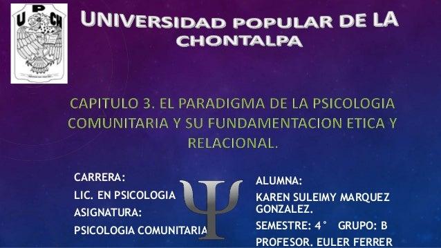 CARRERA: LIC. EN PSICOLOGIA ASIGNATURA: PSICOLOGIA COMUNITARIA ALUMNA: KAREN SULEIMY MARQUEZ GONZALEZ. SEMESTRE: 4° GRUPO:...