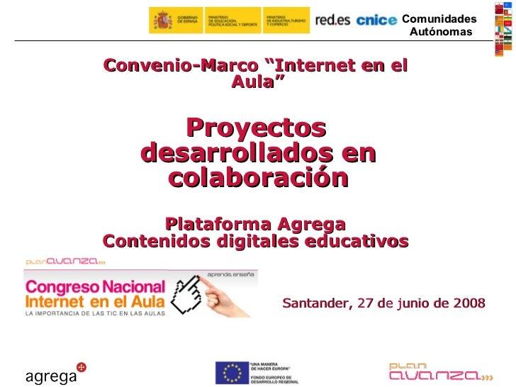 """Santander, 27 de junio de 2008 Convenio-Marco """"Internet en el Aula"""" Proyectos desarrollados en colaboración Plataforma Agr..."""