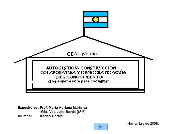 Expositores: Prof. María Adriana Martínez Méd. Vet. Julia Borda (6º1º) Alumno:  Adrian García. Noviembre de 2008.