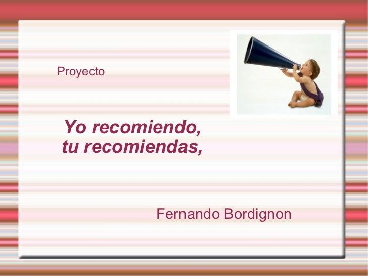 Yo recomiendo, tu recomiendas, Fernando Bordignon Proyecto