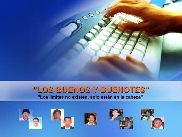 """"""" LOS BUENOS Y BUENOTES"""" """"Los límites no existen, solo están en la cabeza"""""""