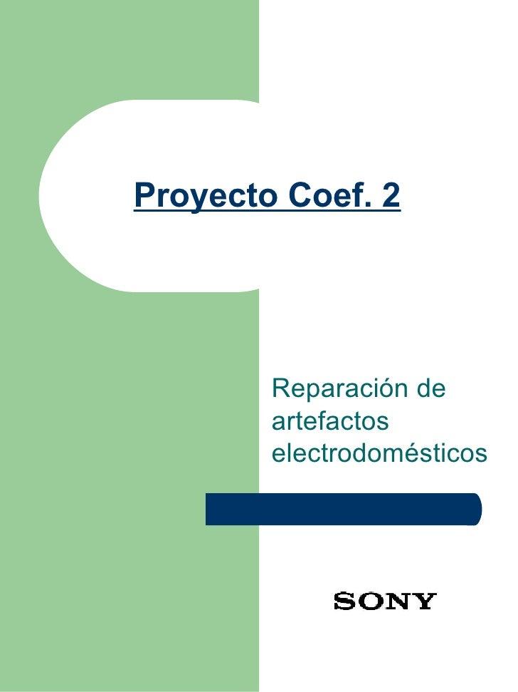 Proyecto Coef. 2   Reparación de  artefactos electrodomésticos
