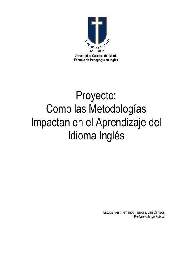 Universidad Católica del Maule Escuela de Pedagogía en Inglés Proyecto: Como las Metodologías Impactan en el Aprendizaje d...