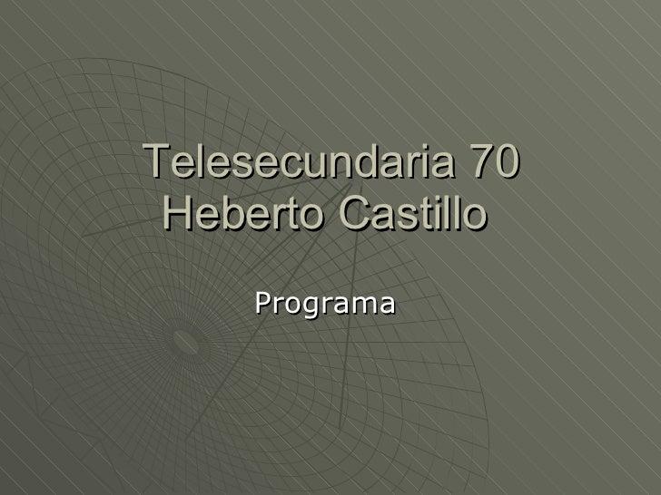 Telesecundaria 70 Heberto Castillo  Programa