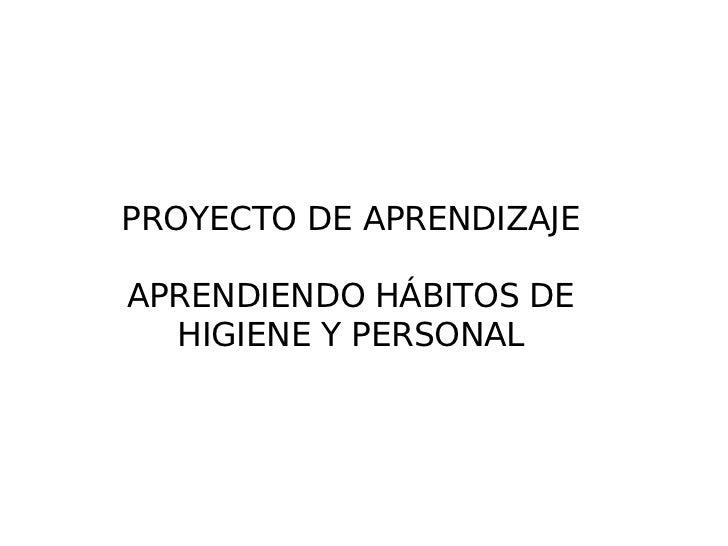 PROYECTO DE APRENDIZAJE APRENDIENDO HÁBITOS DE HIGIENE Y PERSONAL