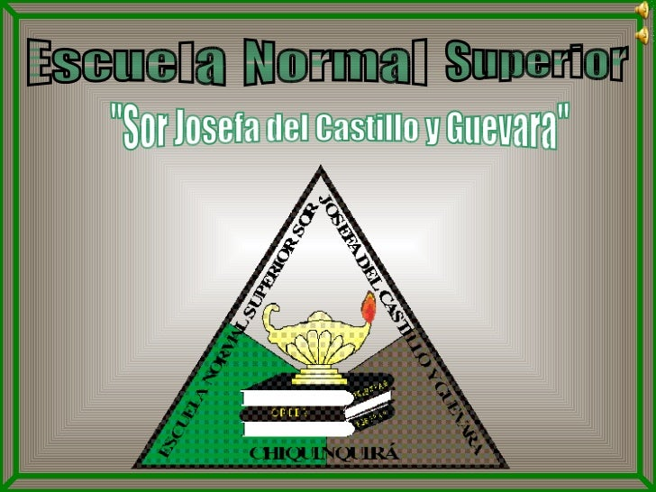 """Escuela Normal Superior """"Sor Josefa del Castillo y Guevara"""""""