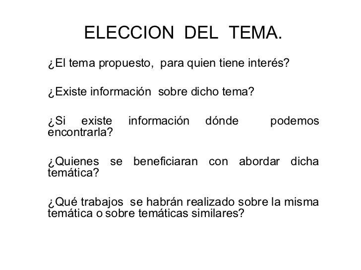 ELECCION  DEL  TEMA. ¿El tema propuesto,  para quien tiene interés? ¿Existe información  sobre dicho tema? ¿Si existe info...