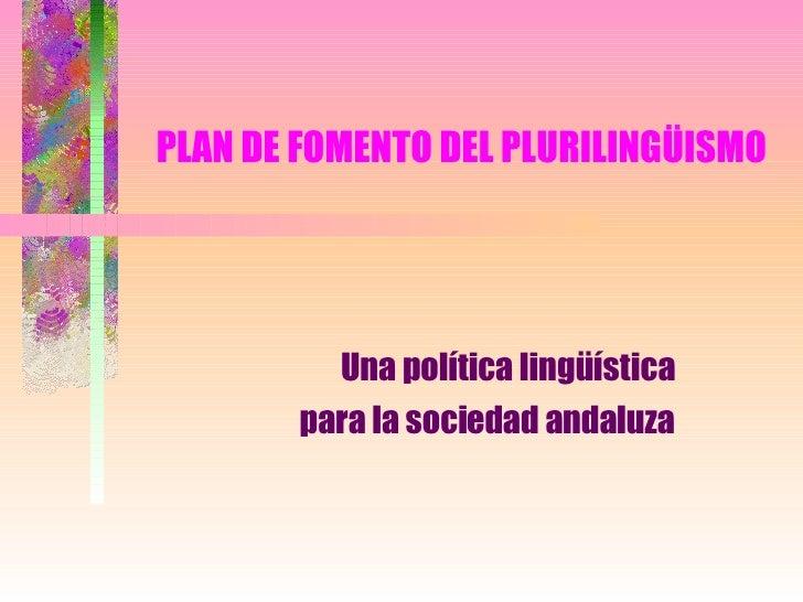 PLAN DE FOMENTO DEL PLURILINGÜISMO Una política lingüística para la sociedad andaluza