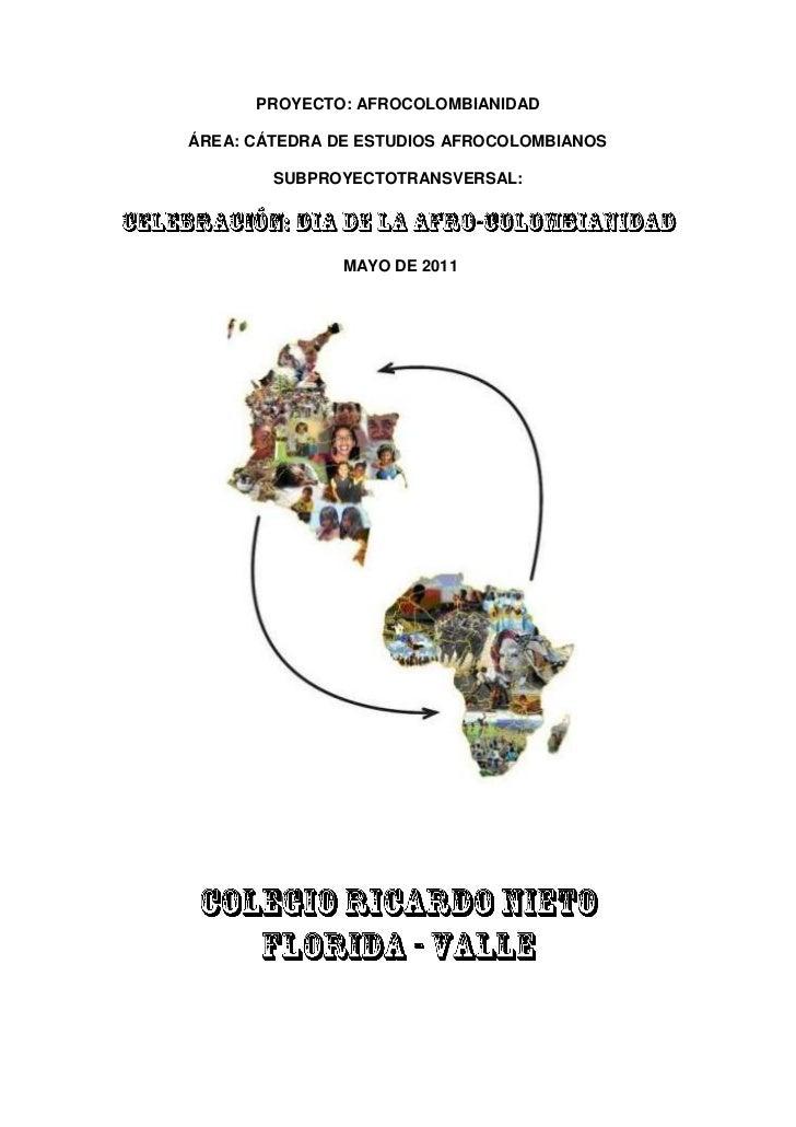 PROYECTO: AFROCOLOMBIANIDAD<br />ÁREA: CÁTEDRA DE ESTUDIOS AFROCOLOMBIANOS<br />SUBPROYECTO TRANSVERSAL:<br />CELEBRACIÓN:...