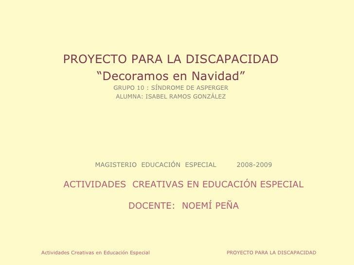 MAGISTERIO  EDUCACIÓN  ESPECIAL 2008-2009 ACTIVIDADES  CREATIVAS EN EDUCACIÓN ESPECIAL DOCENTE:  NOEMÍ PEÑA PROYECTO PARA ...