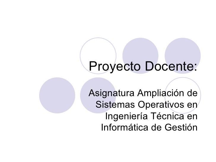 Proyecto Docente: Asignatura Ampliación de Sistemas Operativos en Ingeniería Técnica en Informática de Gestión