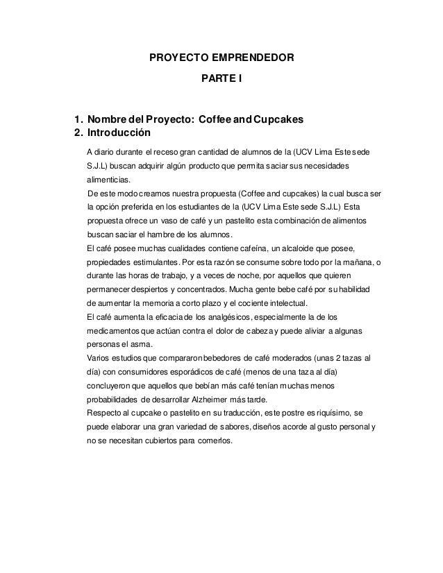 PROYECTO EMPRENDEDOR PARTE I 1. Nombre del Proyecto: Coffee and Cupcakes 2. Introducción A diario durante el receso gran c...