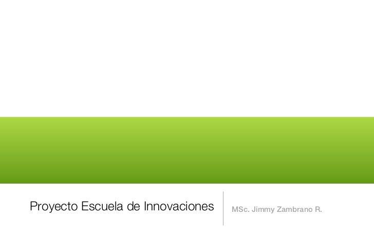 Proyecto Escuela de Innovaciones: El Modelo Pedagógico