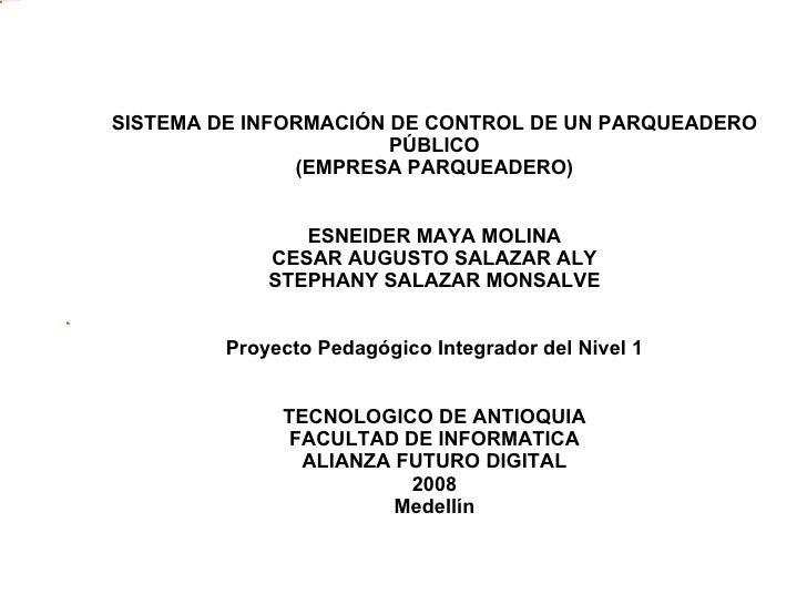 SISTEMA DE INFORMACIÓN DE CONTROL DE UN PARQUEADERO PÚBLICO (EMPRESA PARQUEADERO)   ESNEIDER MAYA MOLINA CESAR AUGUSTO S...